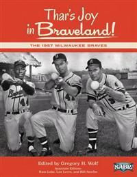 Thar's Joy in Braveland: The 1957 Milwaukee Braves