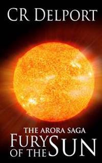 Fury of the Sun: The Arora Saga