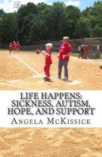Life Happens: Sickness, Autism, Hope, and Support
