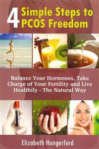 4 Simple Steps to Pcos Freedom: Balance Your Hormones, Take Charge of Your Fertility and Live Healthily - The Natural Way