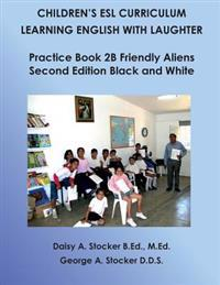 Children's ESL Curriculum: Learning English with Laughter: Practice Book 2b: Friendly Aliens: Second Edition Black and White