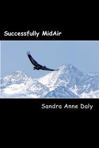 Successfully Midair: How to Navigate Your Leap of Faith and Land in the Life You Want!
