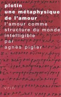 Plotin, Une Metaphysique de L'Amour: L'Amour Comme Structure Du Monde Intelligible