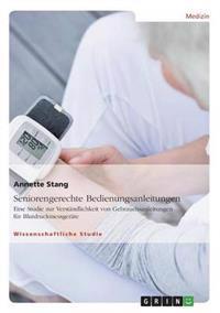 Seniorengerechte Bedienungsanleitungen. Eine Studie Zur Verstandlichkeit Von Gebrauchsanleitungen Fur Blutdruckmessgerate