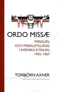 Ordo missae   missalen och missaletillägg i Svenska kyrkan 1942-1967 - Torbjörn Axner - böcker (9789175807003)     Bokhandel