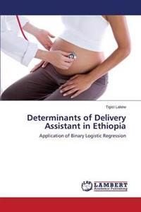 Determinants of Delivery Assistant in Ethiopia