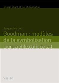 Goodman: Modeles de La Symbolisation Avant La Philosophie de L'Art