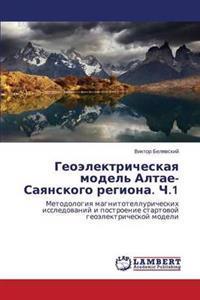 Geoelektricheskaya Model' Altae-Sayanskogo Regiona. Ch.1