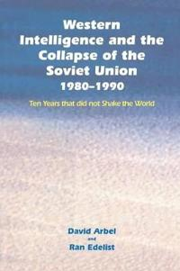 Western Intelligence and the Collapse of the Soviet Union, 1980-1990