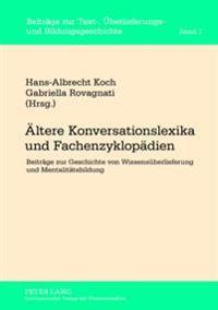 Aeltere Konversationslexika Und Fachenzyklopaedien: Beitraege Zur Geschichte Von Wissensueberlieferung Und Mentalitaetsbildung