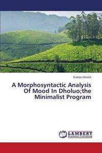 A Morphosyntactic Analysis of Mood in Dholuo;the Minimalist Program