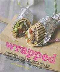 Wrapped: Crepes, Wraps, and Rolls from Around the World