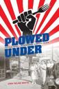 Plowed Under: Food Policy Protests and Performance in New Deal America