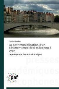 La Patrimonialisation D'Un Batiment Medieval Meconnu a Lyon