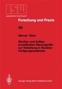 Struktur Und Aufbau Proze�naher Steuerger�te Zur Verkettung in Flexiblen Fertigungssystemen