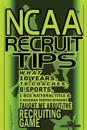 NCAA Recruit Tips: What 10 Years, 70 Coaches, 8 Sports, 1 BCS National Title and 2 Heisman Trophy Winners Taught Me about the Recruiting