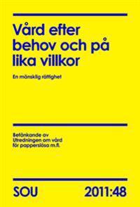Vård efter behov och på lika villkor : en mänsklig rättighet : betänkande av utredningen om vård för papperslösa m.fl. SOU 2011:48