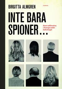 Inte bara spioner... : stasi-infiltration i Sverige under kalla kriget