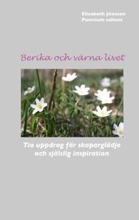 Berika och värna livet : tio uppdrag för skaparglädje och själslig inspiration