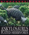 Dinosaurs!: Ankylosaurus and other Armoured and Plated Herbivores
