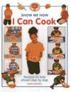 I Can Cook: Recipes for Kids Shown Step by Step