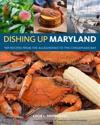 Dishing Up(r) Maryland: 150 Recipes from the Alleghenies to the Chesapeake Bay