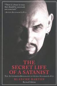 The Secret Life of a Satanist: The Authorized Biography of Anton Szandor Lavey