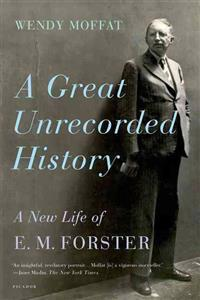 Great Unrecorded History: A New Life of E.M. Forster