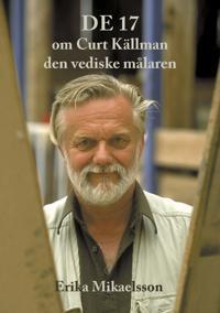 De 17  om Curt Källman, den vediske målaren