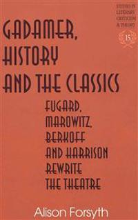 Gadamer, History and the Classics: Fugard, Marowitz, Berkoff, and Harrison Rewrite the Theatre