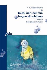 Buchi Neri Nel Mio Bagno Di Schiuma Ovvero L'enigma Di Einstein