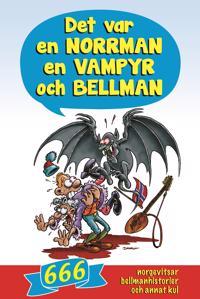 Det var en norrman, en vampyr och Bellman : 666 norgevitsar, bellmanhistorier och annat kul
