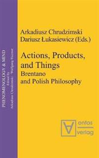 Actions, Products, and Things