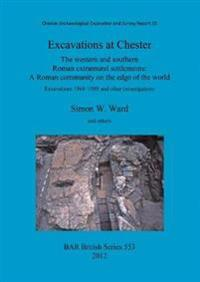 Excavations at Chester: The western and southern Roman extramural settlements