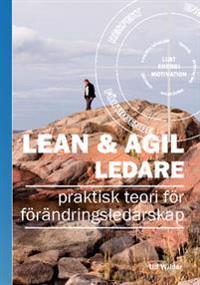 Lean & Agil ledare : praktisk teori för förändringsledarskap