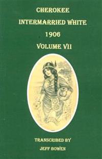 Cherokee Intermarried White, 1906. Volume VII