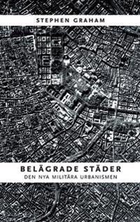Belägrade städer : den nya militära urbanismen