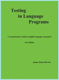 Testing in Language Programs: A Comprehensive Guide to English Language Assessment, New Edition