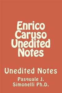 Enrico Caruso Unedited Notes: Unedited Notes