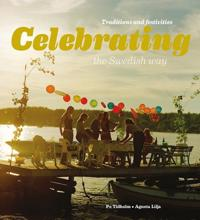 Celebrating the swedish way : traditions and festivities