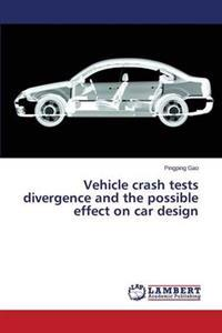 Vehicle Crash Tests Divergence and the Possible Effect on Car Design