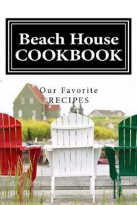 Beach House Cookbook Our Favorite Recipes: Blank Cookbook Formatted for Your Menu Choices Black & White Cover