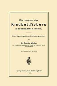 Die Ursachen Des Kindbettfiebers Und Ihre Entdeckung Durch I. PH. Semmelweis