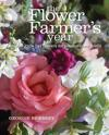 Flower farmers year - how to grow cut flowers for pleasure and profit