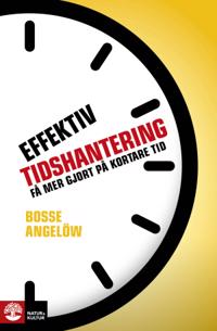 Effektiv tidshantering : få mer gjort på kortare tid