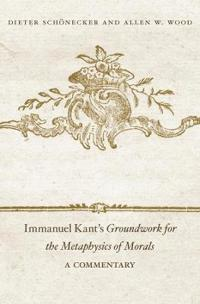 Immanuel Kant's Groundwork for the Metaphysics of Morals