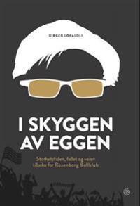 I skyggen av Eggen; storhetstiden, fallet og veien tilbake for Rosenborg ballklubb - Birger Løfaldli   Ridgeroadrun.org