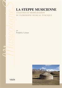 La Steppe Musicienne: Analyses Et Modelisation Du Patrimoine Musical Turcique