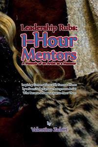 Leadership Rubs: 1-Hour Mentors: A Memoir of an Artist as a Masseur