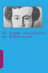 El Dogma Socialista de Echeverria
